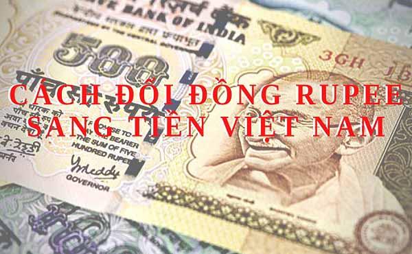 Bạn có biết 1 Rupee bằng bao nhiêu tiền Việt không?