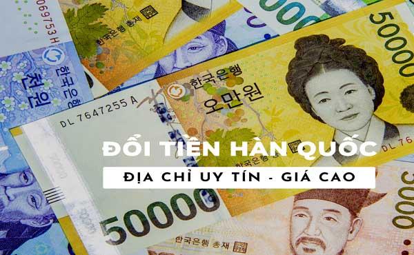 Đổi tiền Won Hàn Quốc ở đâu tốt nhất?