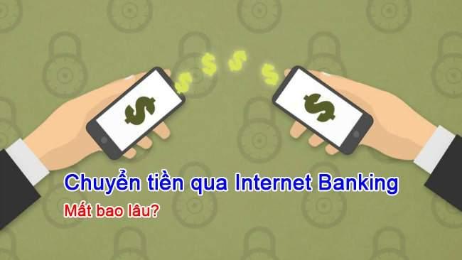 chuyển tiền khác ngân hàng qua internet banking mất bao lâu